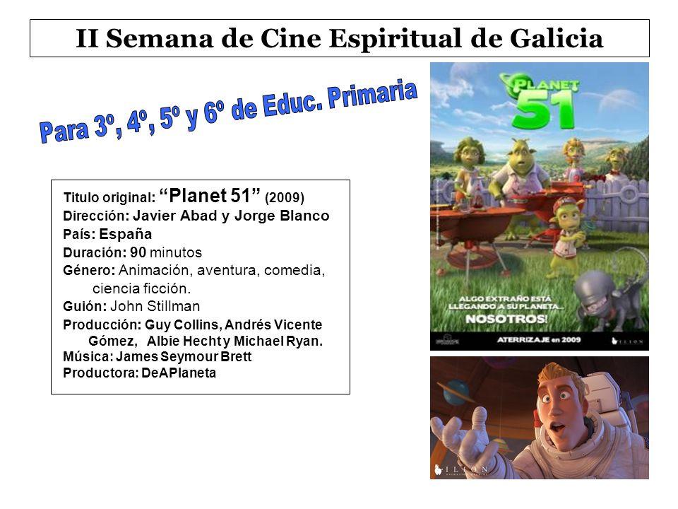 II Semana de Cine Espiritual de Galicia Titulo original : Planet 51 (2009) Dirección : Javier Abad y Jorge Blanco País : España Duración : 90 minutos Género : Animación, aventura, comedia, ciencia ficción.