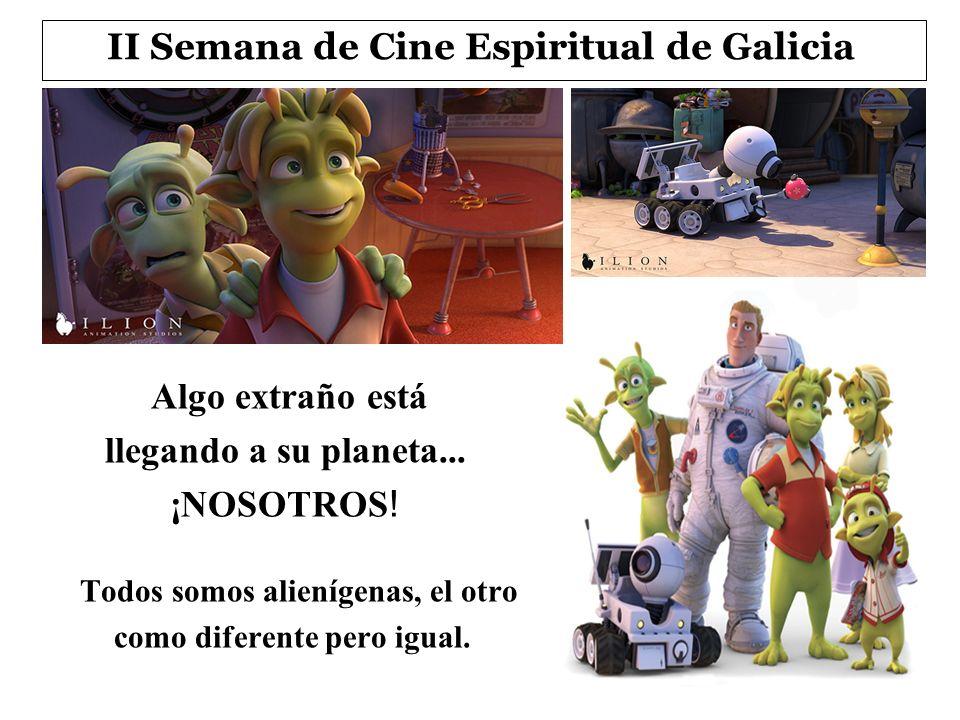 II Semana de Cine Espiritual de Galicia Algo extraño está llegando a su planeta... ¡NOSOTROS ! Todos somos alienígenas, el otro como diferente pero ig
