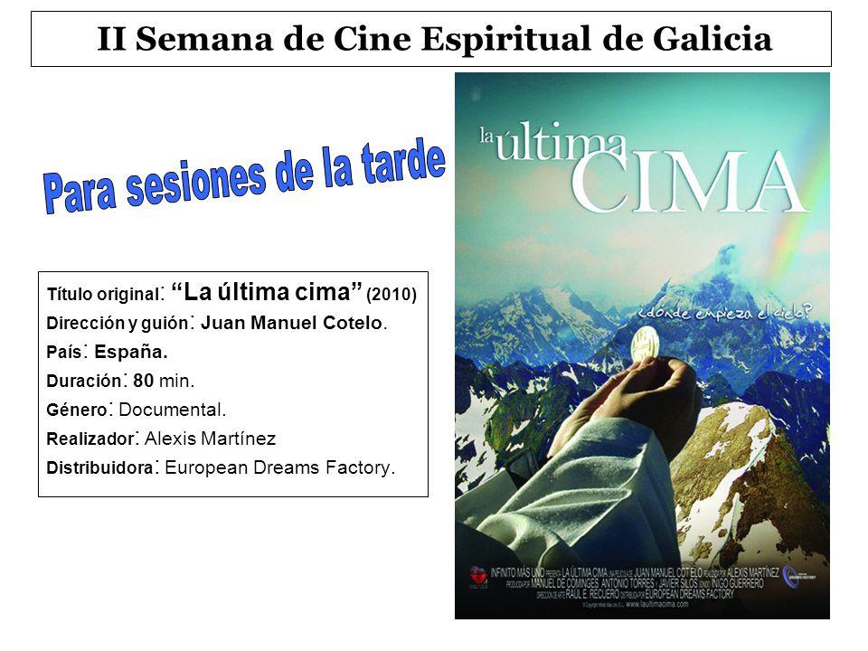 II Semana de Cine Espiritual de Galicia Título original : La última cima (2010) Dirección y guión : Juan Manuel Cotelo. País : España. Duración : 80 m