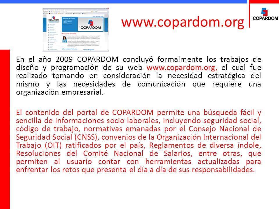 www.copardom.org En el año 2009 COPARDOM concluyó formalmente los trabajos de diseño y programación de su web www.copardom.org, el cual fue realizado tomando en consideración la necesidad estratégica del mismo y las necesidades de comunicación que requiere una organización empresarial.
