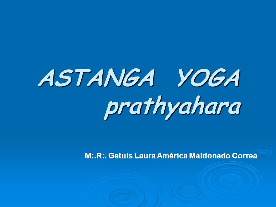 ASTANGA YOGA prathyahara M:.R:. Getuls Laura América Maldonado Correa