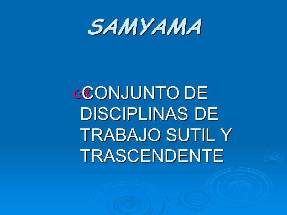 SAMYAMA CONJUNTO DE DISCIPLINAS DE TRABAJO SUTIL Y TRASCENDENTE CONJUNTO DE DISCIPLINAS DE TRABAJO SUTIL Y TRASCENDENTE