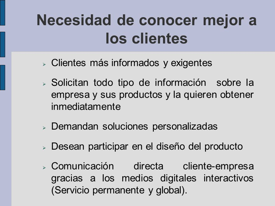 Necesidad de conocer mejor a los clientes Oferta > Demanda: Lucha por cuota de mercado y fidelización de clientes.