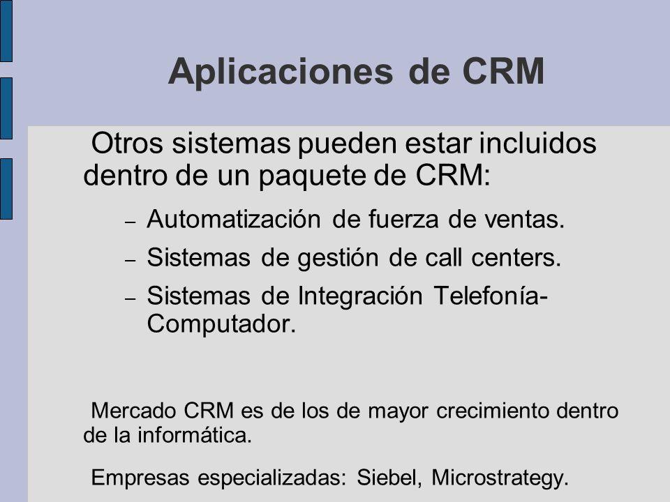 Aplicaciones de CRM Otros sistemas pueden estar incluidos dentro de un paquete de CRM: – Automatización de fuerza de ventas.