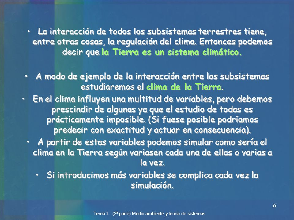 6 La interacción de todos los subsistemas terrestres tiene, entre otras cosas, la regulación del clima. Entonces podemos decir que la Tierra es un sis