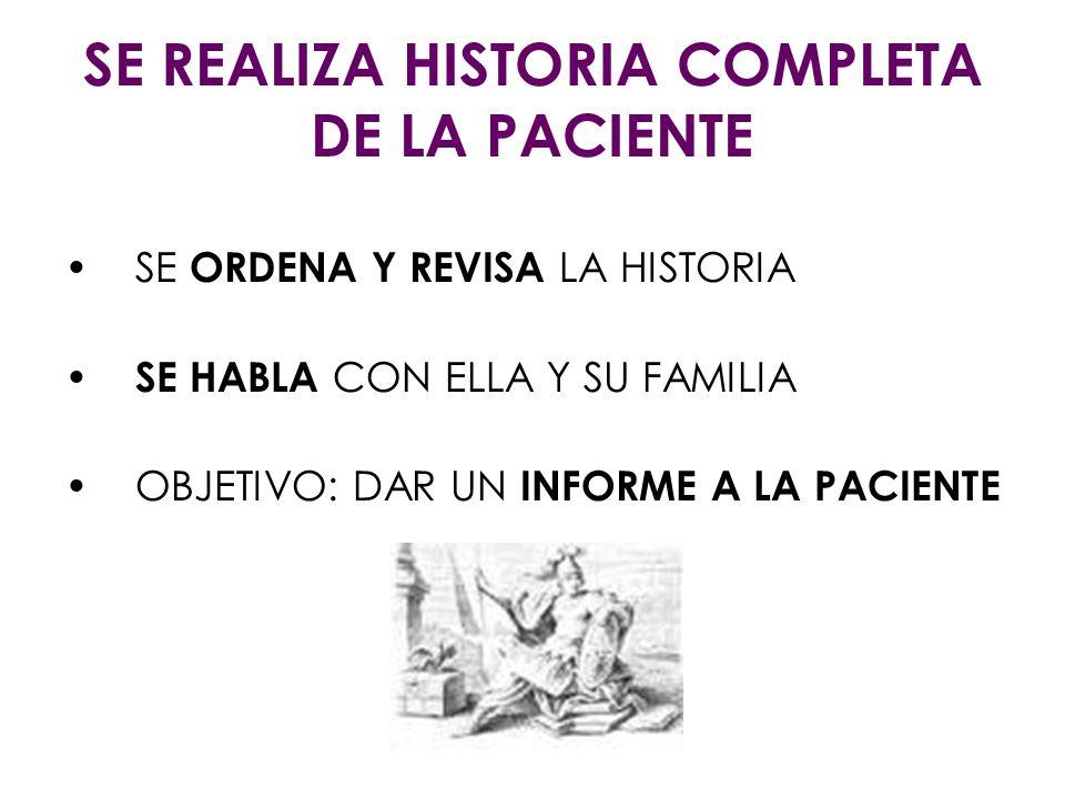 SE ORDENA Y REVISA LA HISTORIA SE HABLA CON ELLA Y SU FAMILIA OBJETIVO: DAR UN INFORME A LA PACIENTE SE REALIZA HISTORIA COMPLETA DE LA PACIENTE
