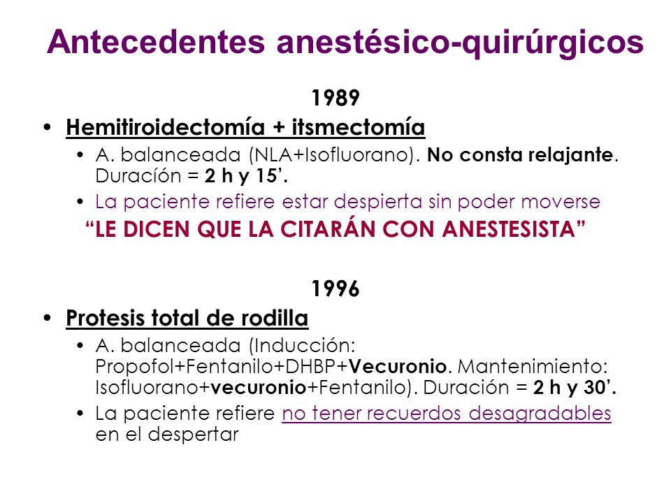 RESUMEN DEFICIT PARCIAL COLINESTERASA SÉRICA 4º CIRUGÍA POR TIEMPO CORTO (CAMUFLADO EN LAS 3 ANTERIORES Qx POR TIEMPO > 2H) POTENCIACIÓN DE BNM POR ISOFLUORANE (desensibilización)+ SDME MIASTÉNICO EN 1º CIRUGÍA (¿?) 1989 Hemitiroidectomía 2 h 15 No consta relajante despierta sin moverse Miopatía comienza 1996 Prótesis rodilla 2h 30 Vecuronio No recuerdos Miopatía 2000 Prótesis cadera 2h 15 Succinilcolina + cisatracurio No recuerdos Miopatia 2006 colecistectomia 50 Succinilcolina + cisatracurio Miopatía INMOVILIZADA DESPIERTA SUCCINIL COLINA DISTINTO TIEMPO