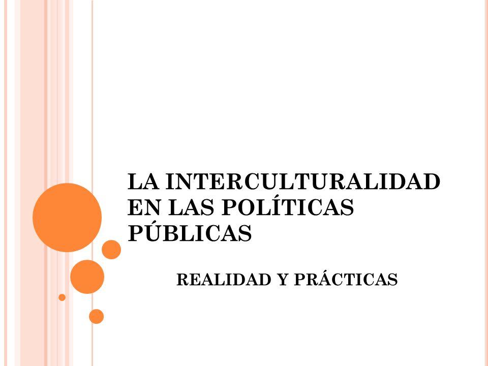 TRANSVERSALIDAD DEL ENFOQUE DE INTERCULTURALIDAD PARTICIPACIÓN CIUDADANA Implica un amplio y efectivo ejercicio de ciudadanía basada en la identidad cultural en los diversos espacios de representación e interlocución con el estado y con la sociedad civil.