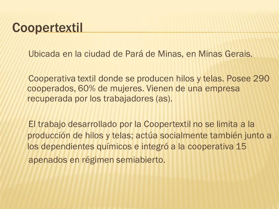 Coopertextil Ubicada en la ciudad de Pará de Minas, en Minas Gerais. Cooperativa textil donde se producen hilos y telas. Posee 290 cooperados, 60% de