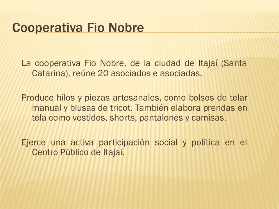 Cooperativa Fio Nobre La cooperativa Fio Nobre, de la ciudad de Itajaí (Santa Catarina), reúne 20 asociados e asociadas. Produce hilos y piezas artesa
