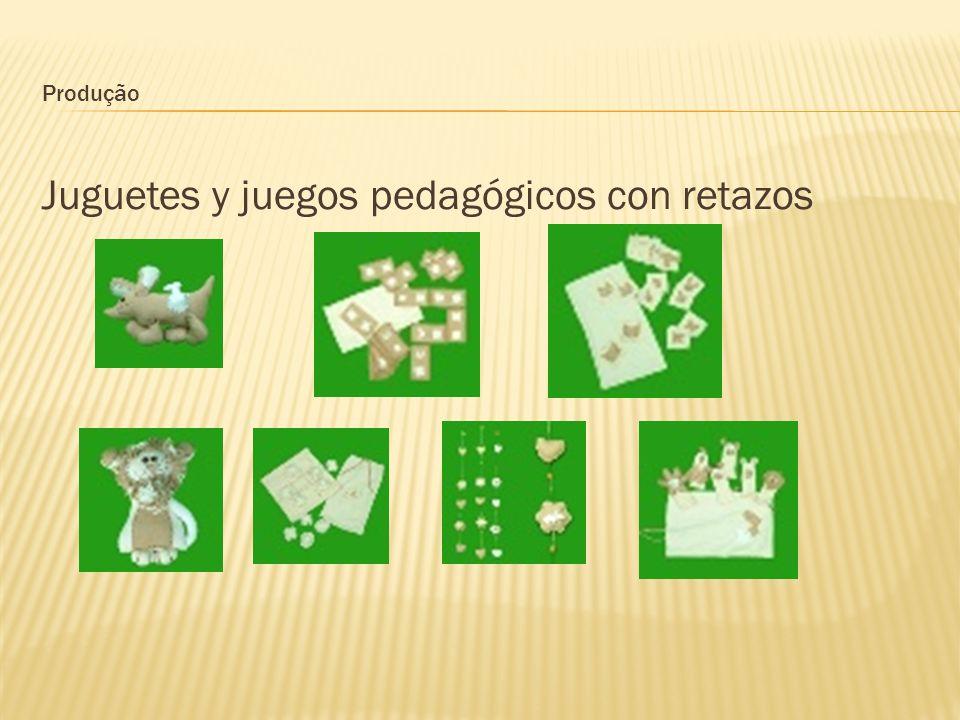 Produção Juguetes y juegos pedagógicos con retazos