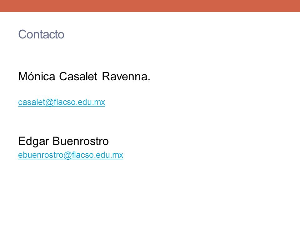 Contacto Mónica Casalet Ravenna. casalet@flacso.edu.mx Edgar Buenrostro ebuenrostro@flacso.edu.mx