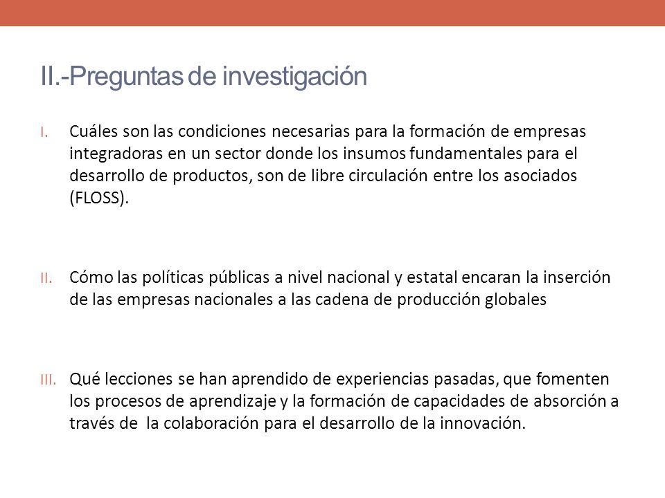 II.-Preguntas de investigación I. Cuáles son las condiciones necesarias para la formación de empresas integradoras en un sector donde los insumos fund