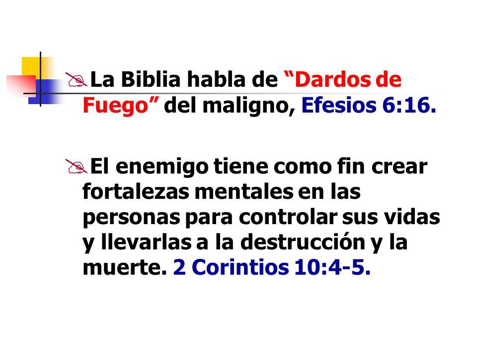 La Biblia habla de Dardos de Fuego del maligno, Efesios 6:16. El enemigo tiene como fin crear fortalezas mentales en las personas para controlar sus v