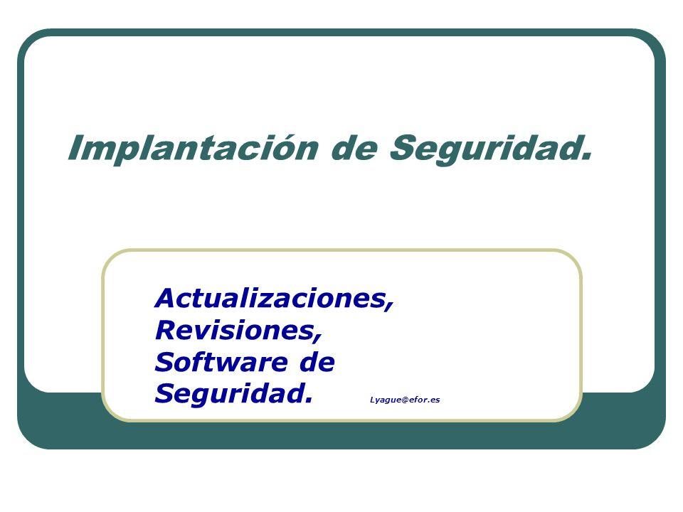 Implantación de Seguridad. Actualizaciones, Revisiones, Software de Seguridad. Lyague@efor.es