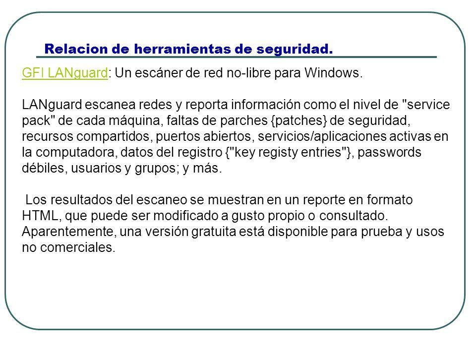 Relacion de herramientas de seguridad. GFI LANguardGFI LANguard: Un escáner de red no-libre para Windows. LANguard escanea redes y reporta información