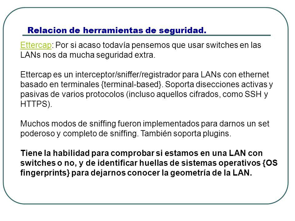 Relacion de herramientas de seguridad. EttercapEttercap: Por si acaso todavía pensemos que usar switches en las LANs nos da mucha seguridad extra. Ett