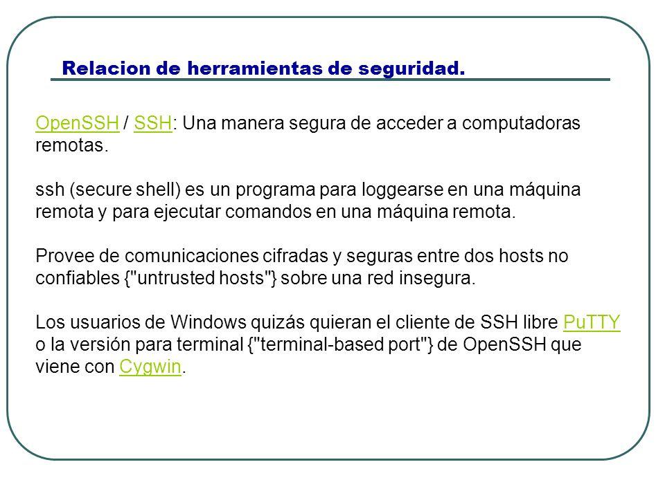 Relacion de herramientas de seguridad. OpenSSHOpenSSH / SSH: Una manera segura de acceder a computadoras remotas.SSH ssh (secure shell) es un programa