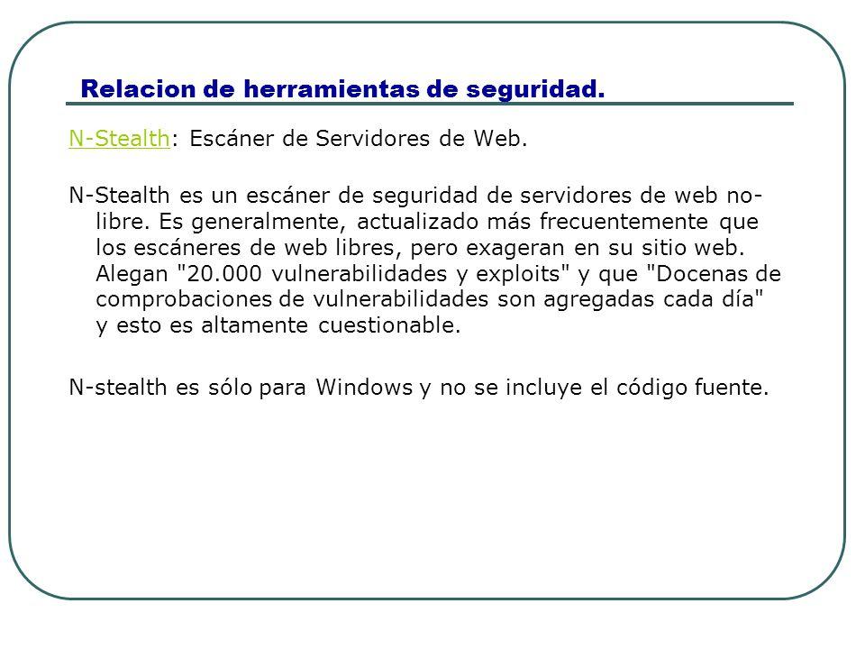 Relacion de herramientas de seguridad. N-StealthN-Stealth: Escáner de Servidores de Web. N-Stealth es un escáner de seguridad de servidores de web no-