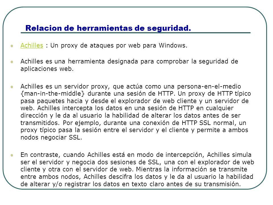 Relacion de herramientas de seguridad. Achilles : Un proxy de ataques por web para Windows. Achilles Achilles es una herramienta designada para compro