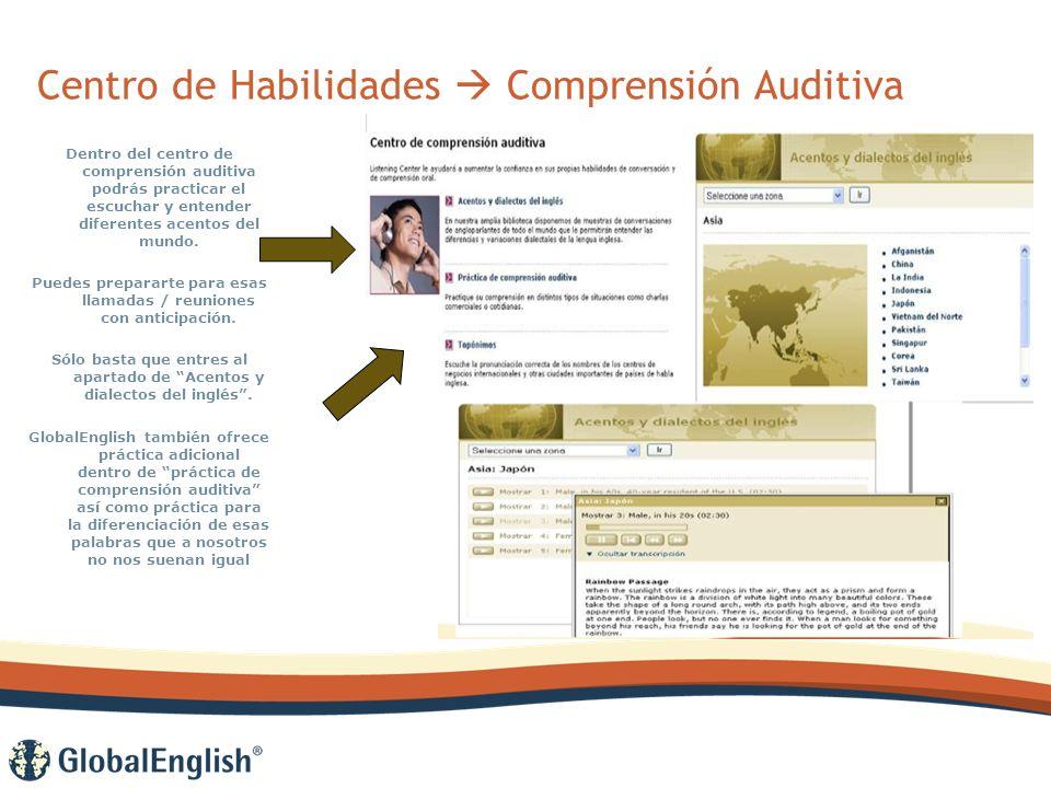 Centro de Habilidades Comprensión Auditiva Dentro del centro de comprensión auditiva podrás practicar el escuchar y entender diferentes acentos del mundo.