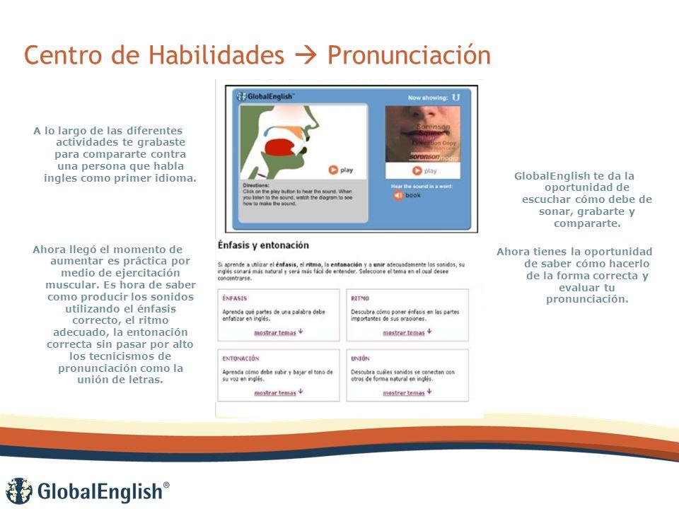 Centro de Habilidades Pronunciación A lo largo de las diferentes actividades te grabaste para compararte contra una persona que habla ingles como primer idioma.