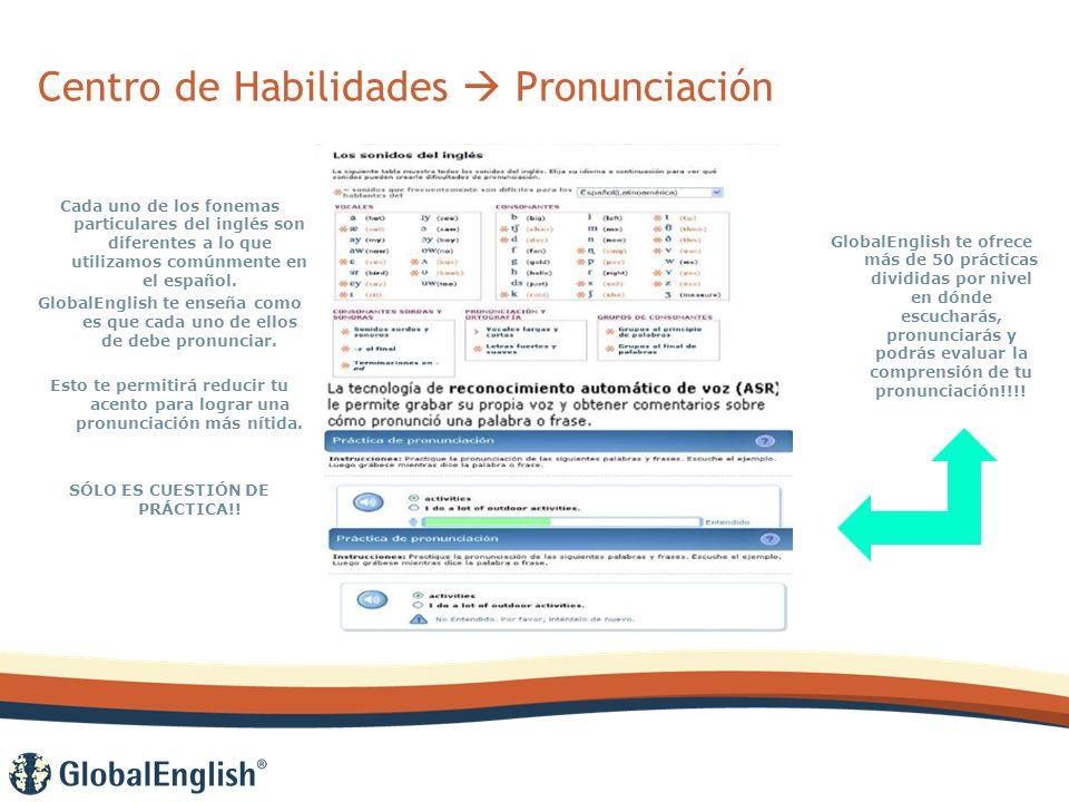 Centro de Habilidades Pronunciación Cada uno de los fonemas particulares del inglés son diferentes a lo que utilizamos comúnmente en el español.