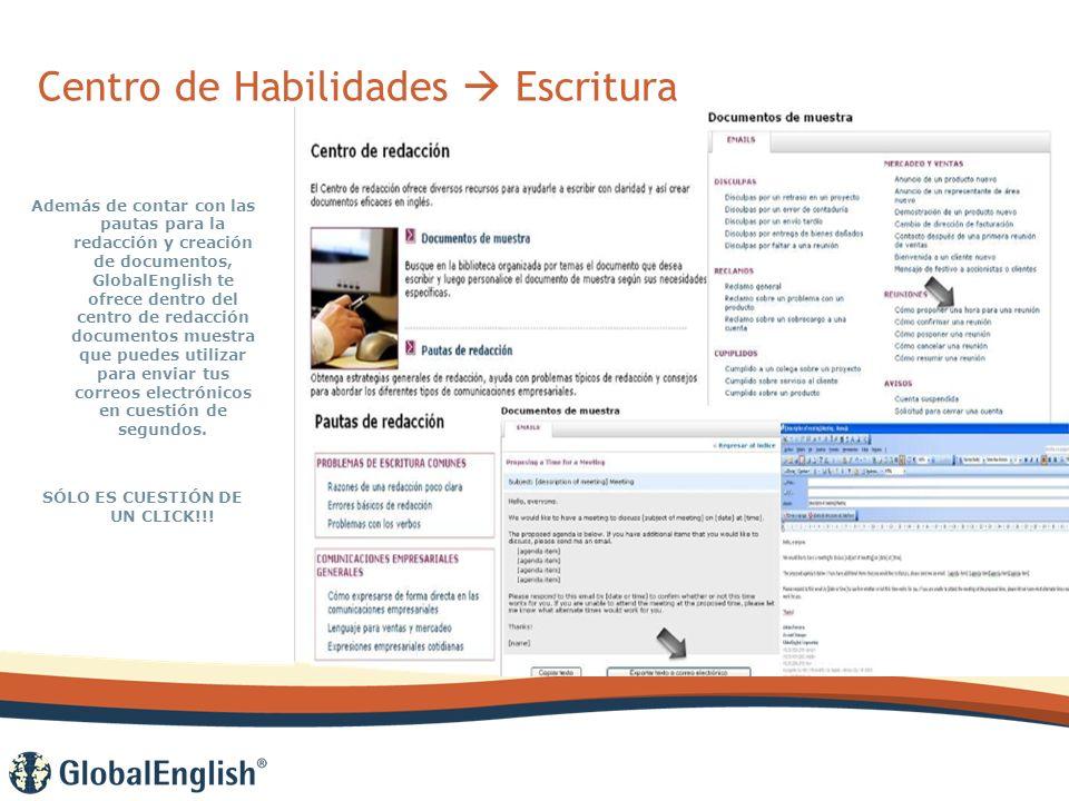 Centro de Habilidades Escritura Además de contar con las pautas para la redacción y creación de documentos, GlobalEnglish te ofrece dentro del centro de redacción documentos muestra que puedes utilizar para enviar tus correos electrónicos en cuestión de segundos.