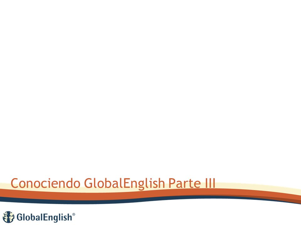 Conociendo GlobalEnglish Parte III