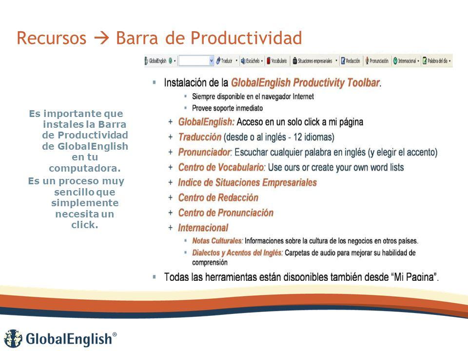 Recursos Barra de Productividad Es importante que instales la Barra de Productividad de GlobalEnglish en tu computadora.