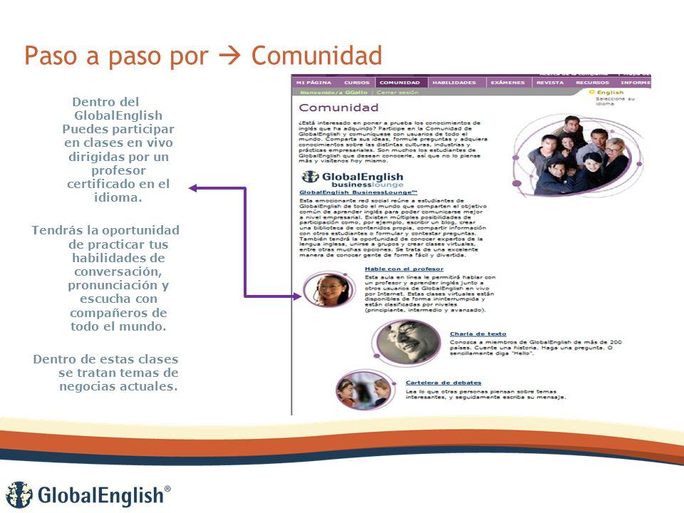 Paso a paso por Comunidad Dentro del GlobalEnglish Puedes participar en clases en vivo dirigidas por un profesor certificado en el idioma.