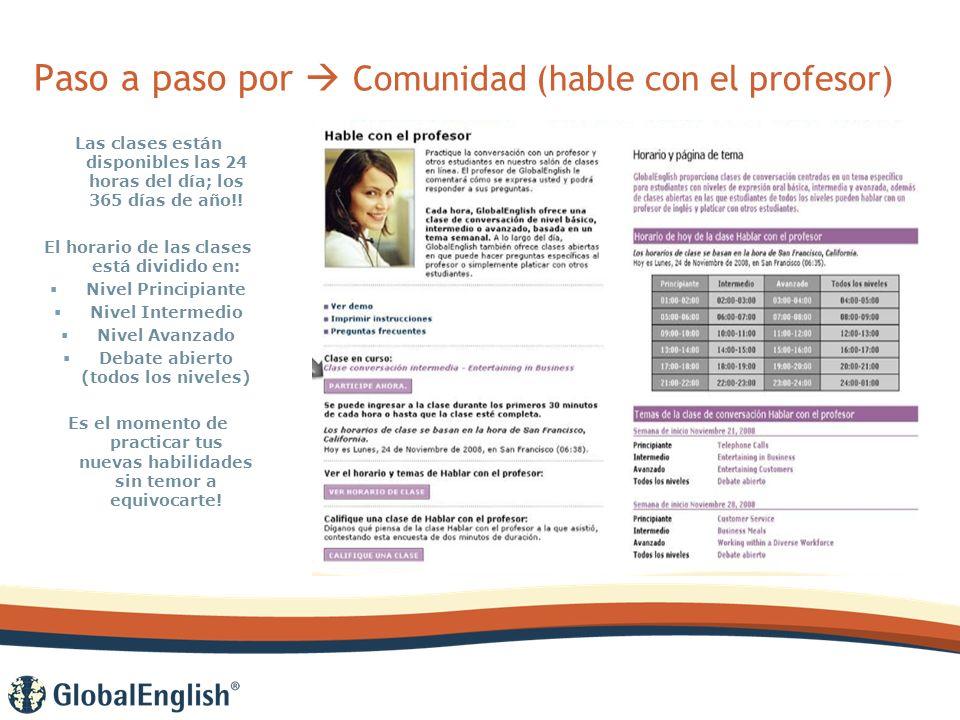 Paso a paso por Comunidad (hable con el profesor) Las clases están disponibles las 24 horas del día; los 365 días de año!.