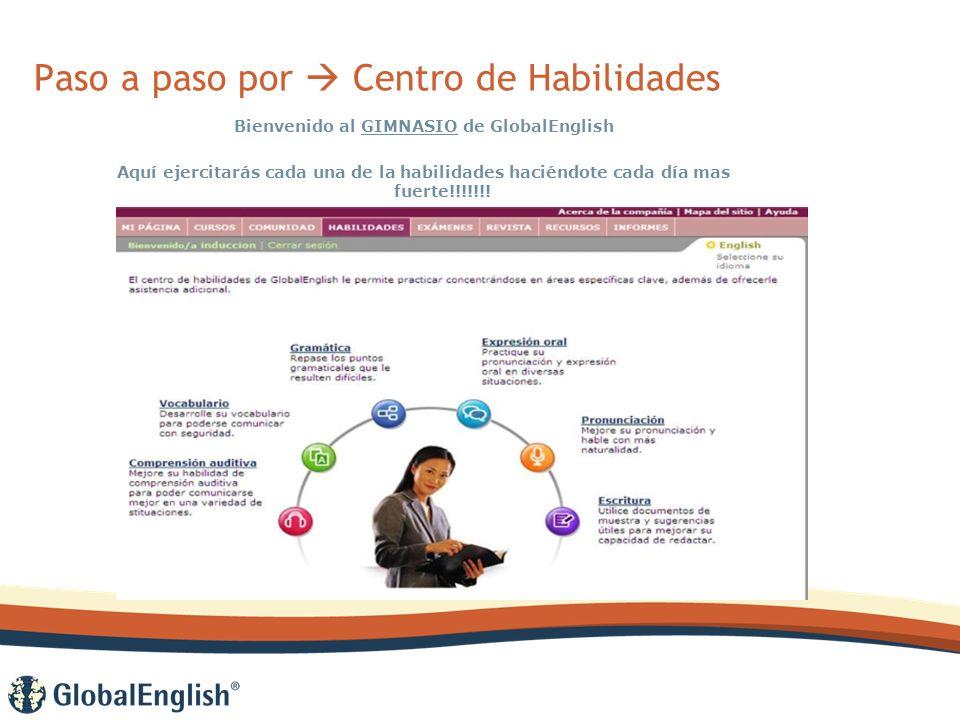 Paso a paso por Centro de Habilidades Bienvenido al GIMNASIO de GlobalEnglish Aquí ejercitarás cada una de la habilidades haciéndote cada día mas fuerte!!!!!!!