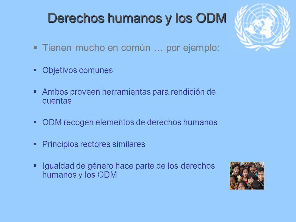 Derechos humanos y los ODM Tienen mucho en común … por ejemplo: Objetivos comunes Ambos proveen herramientas para rendición de cuentas ODM recogen ele