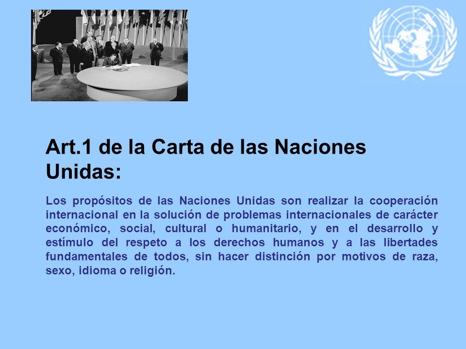 Art.1 de la Carta de las Naciones Unidas: Los propósitos de las Naciones Unidas son realizar la cooperación internacional en la solución de problemas