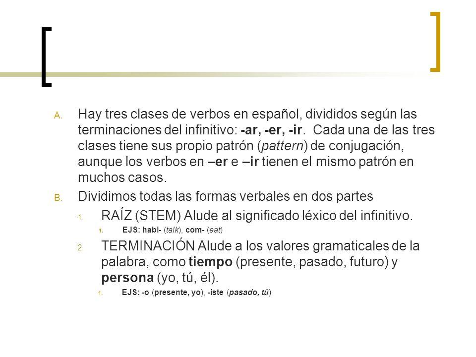 A. Hay tres clases de verbos en español, divididos según las terminaciones del infinitivo: -ar, -er, -ir. Cada una de las tres clases tiene sus propio