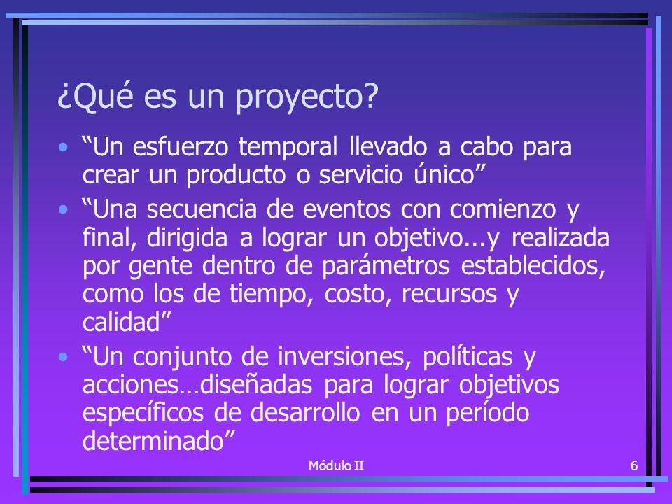 Módulo II7 Concepto de proyecto de desarrollo empleado en el Curso Un proyecto de desarrollo es: una secuencia de tareas que deben realizar una o más organizaciones o individuos ejecutores en un plazo delimitado con determinados recursos para lograr objetivos específicos de desarrollo