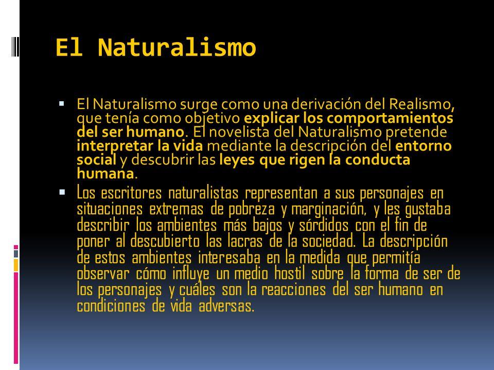 El Naturalismo El Naturalismo surge como una derivación del Realismo, que tenía como objetivo explicar los comportamientos del ser humano. El novelist
