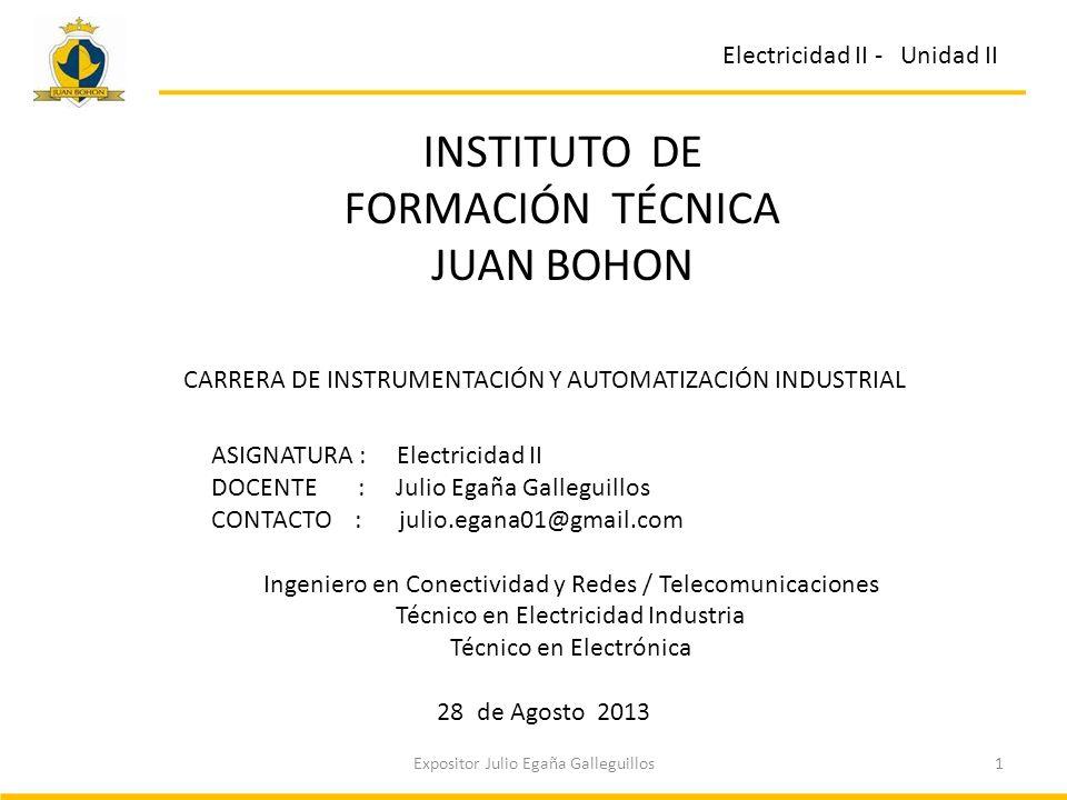 1Expositor Julio Egaña Galleguillos ASIGNATURA : Electricidad II DOCENTE : Julio Egaña Galleguillos CONTACTO : julio.egana01@gmail.com Ingeniero en Co
