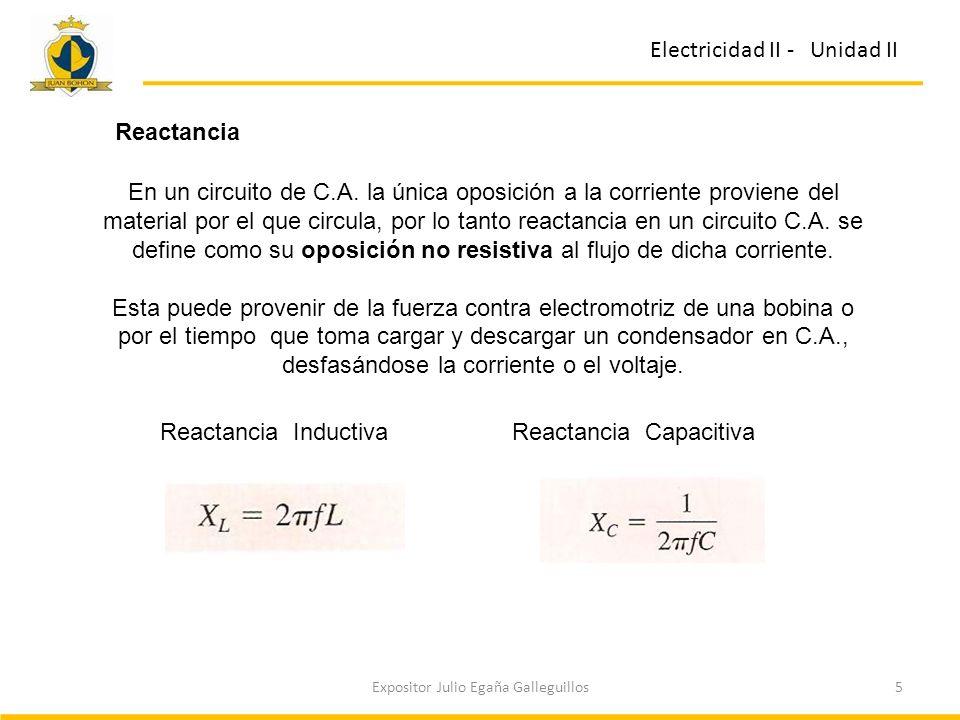 5Expositor Julio Egaña Galleguillos Electricidad II - Unidad II Reactancia En un circuito de C.A. la única oposición a la corriente proviene del mater