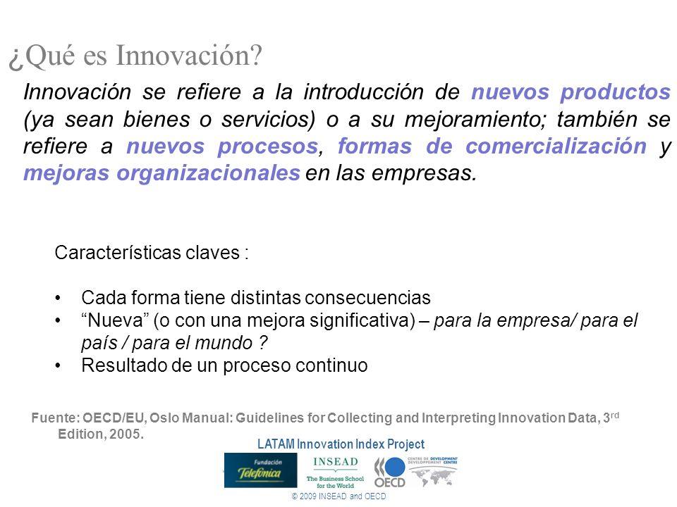© 2009 INSEAD and OECD LATAM Innovation Index Project Innovación en América Latina Países en desarrollo presentan un eco-sistema de innovación distinto, con sistemas de innovación más frágiles: Bajo grado de interactuación de empresas (pequeñas y grandes) con el sistema de innovación.