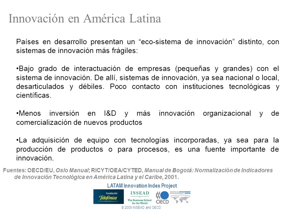© 2009 INSEAD and OECD LATAM Innovation Index Project Innovación en América Latina Países en desarrollo presentan un eco-sistema de innovación distint
