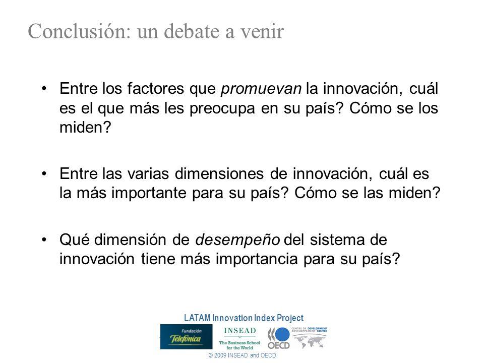 Conclusión: un debate a venir Entre los factores que promuevan la innovación, cuál es el que más les preocupa en su país? Cómo se los miden? Entre las
