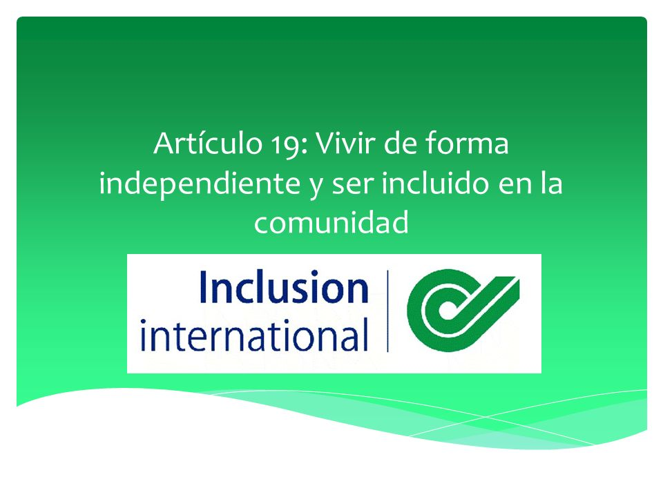 Artículo 19: Vivir de forma independiente y ser incluido en la comunidad