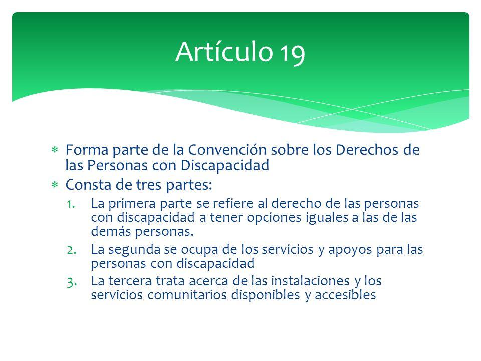 Forma parte de la Convención sobre los Derechos de las Personas con Discapacidad Consta de tres partes: 1.La primera parte se refiere al derecho de las personas con discapacidad a tener opciones iguales a las de las demás personas.