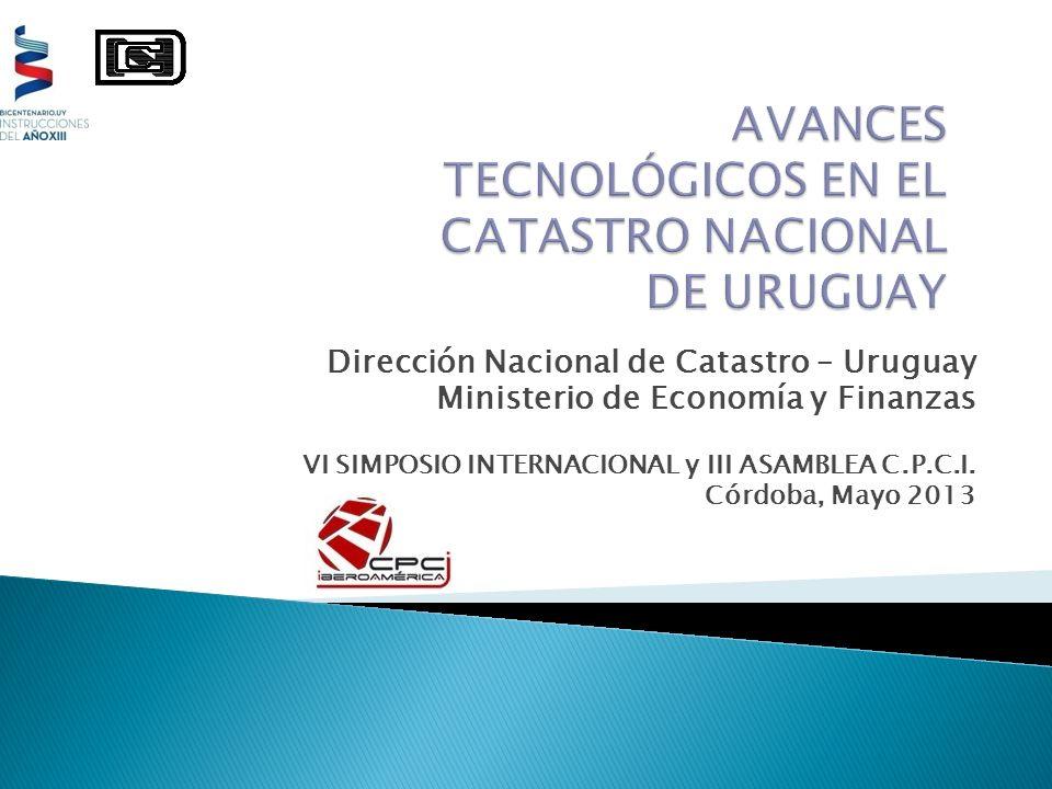 Dirección Nacional de Catastro – Uruguay Ministerio de Economía y Finanzas VI SIMPOSIO INTERNACIONAL y III ASAMBLEA C.P.C.I. Córdoba, Mayo 2013