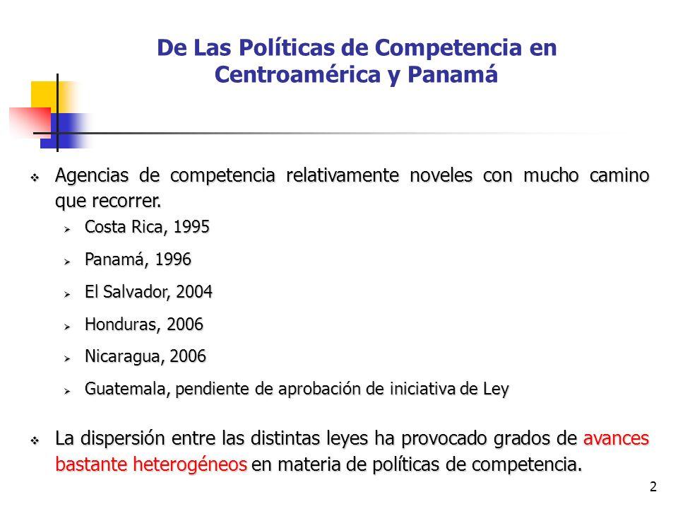 2 De Las Políticas de Competencia en Centroamérica y Panamá Agencias de competencia relativamente noveles con mucho camino que recorrer. Agencias de c
