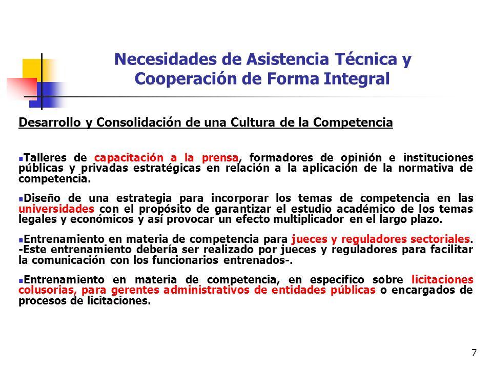 8 Necesidades de Asistencia Técnica y Cooperación de Forma Integral Fortalecimiento Institucional Entrenamiento para funcionarios en materia de análisis de competencia, especialmente de cárteles y problemas de defensa de la competencia en los monopolios públicos.