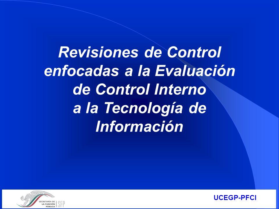 UCEGP-PFCI Revisiones de Control enfocadas a la Evaluación de Control Interno a la Tecnología de Información