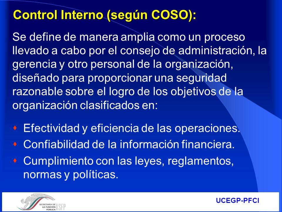 UCEGP-PFCI Control Interno (según COSO): Se define de manera amplia como un proceso llevado a cabo por el consejo de administración, la gerencia y otr